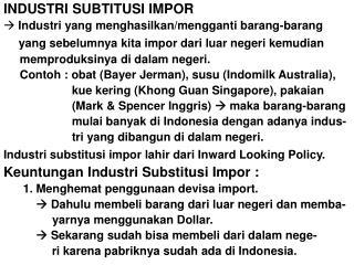INDUSTRI SUBTITUSI IMPOR  Industri yang menghasilkan/mengganti barang-barang
