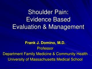 Shoulder Pain: Evidence Based  Evaluation & Management
