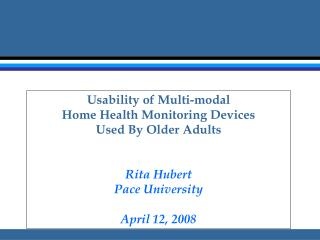 Usability of Multi-modal  Home Health Monitoring Devices  Used By Older Adults Rita Hubert