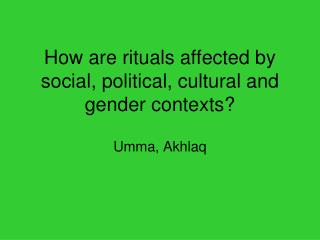 How are rituals affected by social, political, cultural and gender contexts?