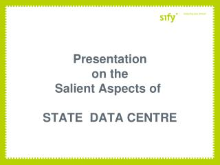 Presentation  on the  Salient Aspects of	 STATE  DATA CENTRE
