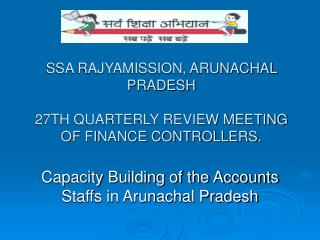 SSA RAJYAMISSION, ARUNACHAL PRADESH 27TH QUARTERLY REVIEW MEETING OF FINANCE CONTROLLERS.