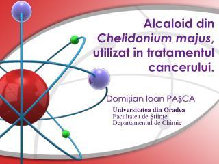 A lcaloid  din  C helidonium majus ,  utilizat în tratamentul cancerului .