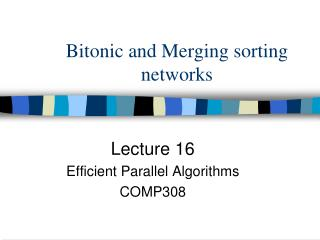 Bitonic and Merging sorting networks