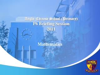 Anglo-Chinese School Primary P6 Briefing Session 2011