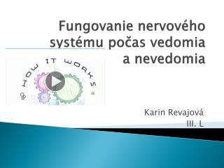 Fungovanie nervového systému počas vedomia      a nevedomia