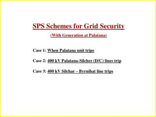 SPS Schemes for Grid Security (With Generation at Palatana)