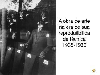 A obra de arte na era de sua reprodutibilidade técnica 1935-1936