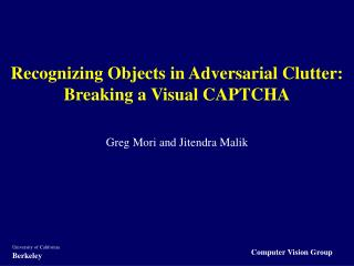 Recognizing Objects in Adversarial Clutter: Breaking a Visual CAPTCHA