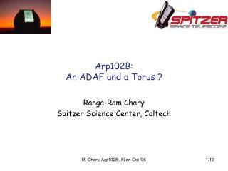 Arp102B:  An ADAF and a Torus ?