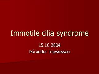 Immotile cilia syndrome
