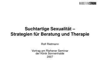 Suchtartige Sexualität – Strategien für Beratung und Therapie