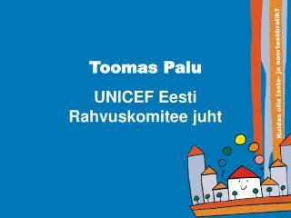 Toomas Palu UNICEF Eesti Rahvuskomitee juht