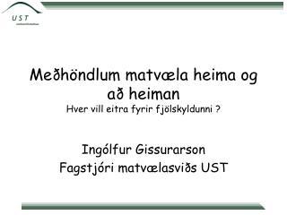 Meðhöndlum matvæla heima og að heiman Hver vill eitra fyrir fjölskyldunni ?