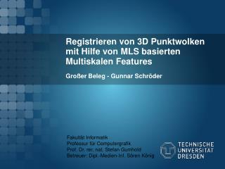 Registrieren von 3D Punktwolken mit Hilfe von MLS basierten Multiskalen Features