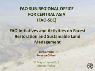 FAO SUB-REGIONAL OFFICE  FOR CENTRAL ASIA  (FAO-SEC)