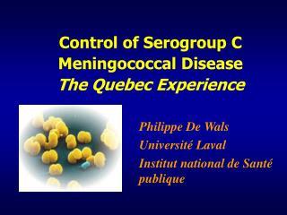 Control of Serogroup C Meningococcal Disease The Quebec Experience