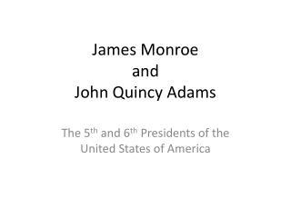 James Monroe and John Quincy Adams