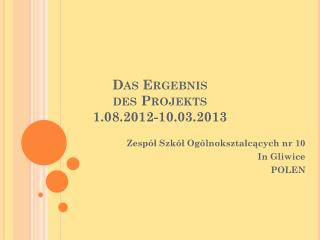 Das Ergebnis des  Projekts 1.08.2012-10.03.2013