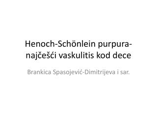 Henoch-Schönlein purpura-najčešći vaskulitis kod dece