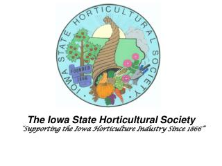 "The Iowa State Horticultural Society  "" Supporting the Iowa Horticulture Industry Since 1866"""