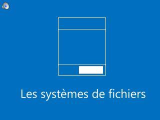 Les systèmes de fichiers