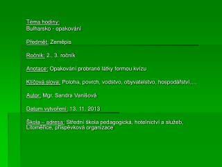 Téma hodiny:  Bulharsko - opakování Předmět:  Zeměpis Ročník:  2., 3. ročník