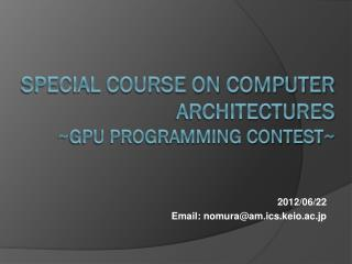Special Course on Computer Architectures ~ GPU Programming Contest~