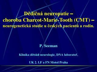 P. Seeman Klinika dětsk é  neurologie, DNA laboratoř,  UK 2. LF a FN Motol Praha