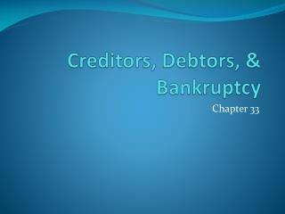Creditors, Debtors, & Bankruptcy