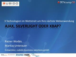 AJAX,  Silverlight  oder XBAP?