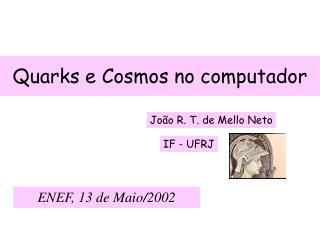 Quarks e Cosmos no computador