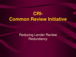 CRI- Common Review Initiative