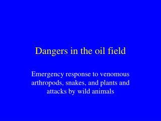 Dangers in the oil field