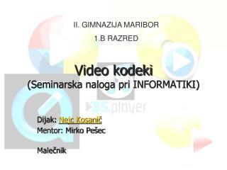 Video kodeki (Seminarska naloga pri INFORMATIKI)