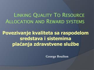 Linking Quality To Resource Allocation and Reward systems