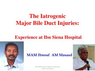 The Iatrogenic  Major Bile Duct Injuries: Experience at Ibn Siena Hospital
