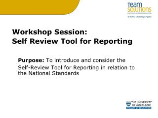 Workshop Session: Self Review Tool for Reporting  Purpose:  To introduce and consider the