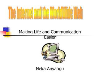 Making Life and Communication Easier Neka Anyaogu