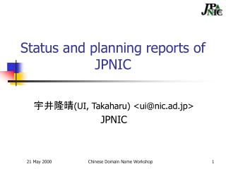 Status and planning reports of JPNIC