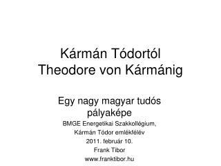 Kármán Tódortól  Theodore von K á rm á n ig