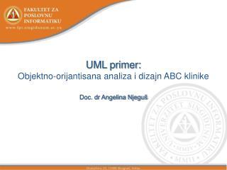 UML primer: Objektno-orijantisana analiza i dizajn ABC klinike Doc. dr Angelina Njeguš