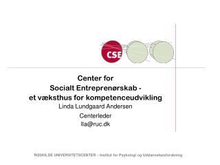Center for  Socialt Entreprenørskab - et væksthus for kompetenceudvikling Linda Lundgaard Andersen
