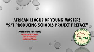 "African League of  young  Masters ""S/T  Producing  Schools  Project Preface """