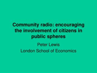 Community radio: encouraging the involvement of citizens in public spheres