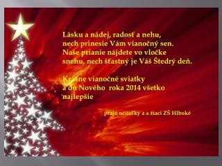 Lásku a nádej, radosť a nehu,  nech prinesie Vám vianočný sen.  Naše prianie nájdete vo vločke