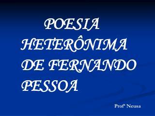 POESIA  HETERÔNIMA DE FERNANDO PESSOA