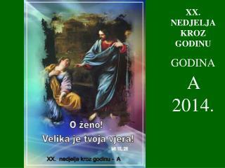 XX . NEDJELJA KROZ GODINU GODINA A  2014.