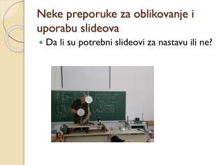 Neke  preporuke za oblikovanje i uporabu slideova