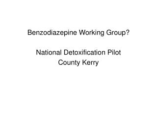 Benzodiazepine Working Group? National Detoxification Pilot County Kerry